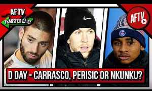 It's D Day: Will It Be Carrasco, Perisic or Nkunku? | AFTV Transfer Daily (Deadline Day) [Video]