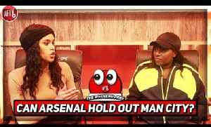 Can Arsenal's Defence Handle Man City's Fire Power?! | Weekend Pree Ft Pippa Monique & Anita [Video]