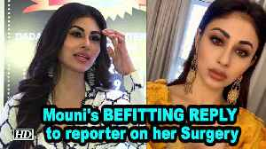 Mouni's BEFITTING REPLY to reporter on her Surgery [Video]