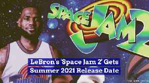 LeBron's 'Space Jam 2' Gets Summer 2021 Release Date [Video]