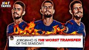 """Jorginho Is The WORST Transfer Of The Season"" 