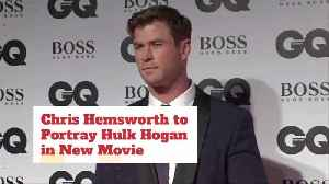Chris Hemsworth Will Be Hulk Hogan [Video]