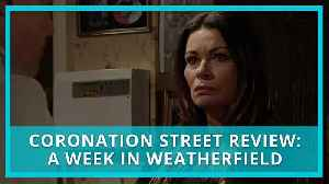 Coronation Street recap & review: A Week in Weatherfield: 18-22 February 2019 (Spoilers) [Video]