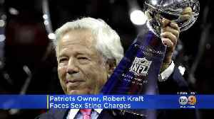 Patriots Owner Robert Kraft Facing Charges In Sex Sting [Video]