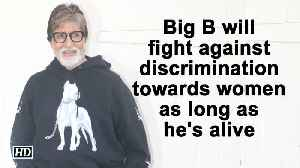 Big B will fight against discrimination towards women as long as he's alive [Video]
