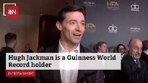 Hugh Jackman Has Joined The Guinness Book Of World Records [Video]