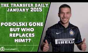 Transfer Daily - Podolski Gone But Who Replaces Him?? [Video]