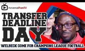 Welbeck has come for Champions League Football - Transfer Deadline Day [Video]