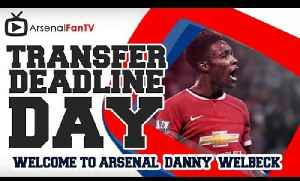 Welcome To Arsenal Danny Welbeck - Transfer Deadline Day [Video]