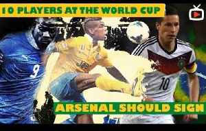 10 Players At The World Cup That Arsenal Should Sign [Video]
