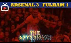 Arsenal FC 3 Fulham 1 - Aftermath Show With Robbie - ArsenalFanTV.com [Video]