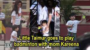 Little Taimur goes to play badminton with mom Kareena [Video]