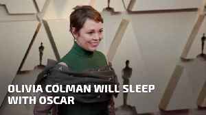 Olivia Colman Is Taking Her Oscar To Bed With Her [Video]