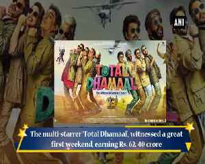 Total Dhamaal sees excellent first weekend, earns 62.40 crore [Video]