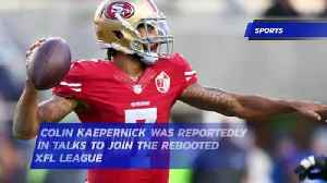 Colin Kaepernick Was Reportedly in Talks to Join the Rebooted XFL League [Video]