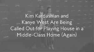 Kim Kardashian and Kanye West Are Being Called Out for Playing House in a Middle-Class Home (Again) [Video]