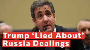 Cohen: Trump Publicly 'Lied About' Russia Dealings Throughout Campaign [Video]