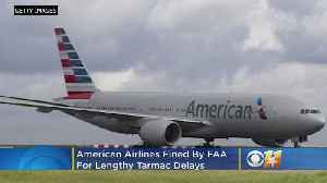 American Airlines Fined By FAA For Lengthy Tarmac Delays [Video]