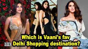 Which is Vaani Kapoor's favourite Delhi Shopping destination? [Video]