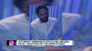 Attorney General's office to review fatal shooting of Theoddeus Gray [Video]