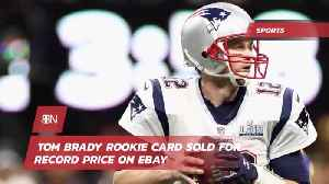 Tom Brady Rookie Card Goes For 400K [Video]