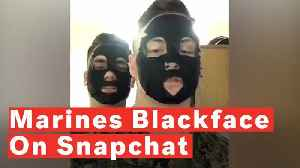 Two Marines Being Investigated After Video Goes Viral Of Them Posing In Apparent Blackface [Video]