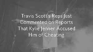 Travis Scott's Reps Just Commented on Reports That Kylie Jenner Accused Him of Cheating [Video]