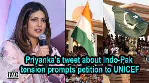 Priyanka's tweet about Indo-Pak tension prompts petition to UNICEF [Video]