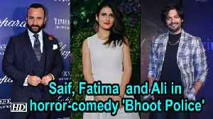 Saif Ali Khan, Fatima Sana and Ali Fazal in horror-comedy 'Bhoot Police' [Video]