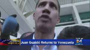 Juan Guaidó Returns To Venezuela [Video]
