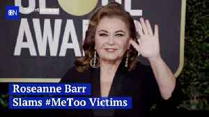 Roseanne Barr Picks A fight With 'MeToo' Victims [Video]