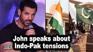 John Abraham speaks about Indo-Pak tensions post Pulwama attack [Video]