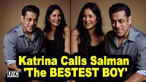 Katrina Kaif Calls Salman Khan 'The BESTEST BOY' [Video]