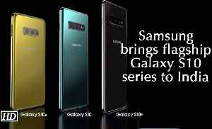Samsung brings flagship Galaxy S10 series to India [Video]