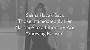 Salma Hayek Says Those Intimidated By Her Marriage to a Billionaire Are 'Showing Racism' [Video]