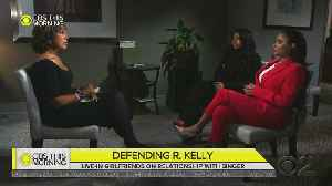 Women Living With R. Kelly Defend Him Against Sexual Abuse Allegations [Video]