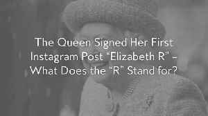 The Queen Signed Her First Instagram Post 'Elizabeth R' — What Does the 'R' Stand for? [Video]