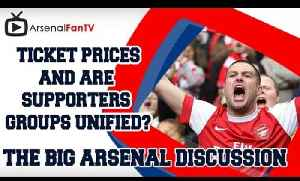 The Big Arsenal Discussion - Ticket Prices & Are Supporters Groups Unified? [Video]