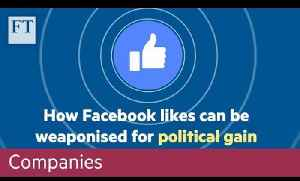 How Facebook 'likes' can be weaponised for political gain [Video]