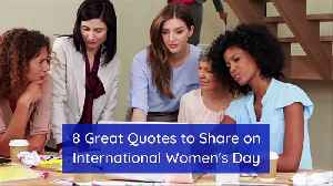 8 Great Quotes to Share on International Women's Day [Video]