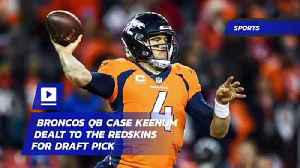 Broncos QB Case Keenum Dealt to the Redskins for Draft Pick [Video]