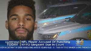 NFL Player Accused Of Punching NYPD Officer Due In Court [Video]