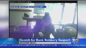 Man Who Robbed Newport Beach Bank Considered Armed And Dangerous [Video]