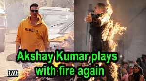 Akshay Kumar plays with fire again [Video]