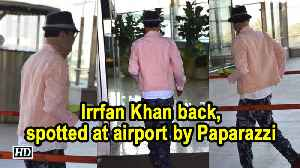 Irrfan Khan back, spotted at airport by Paparazzi [Video]