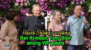 Ban Ki-moon, Tony Blair among VIP guests at Akash, Shloka's wedding [Video]