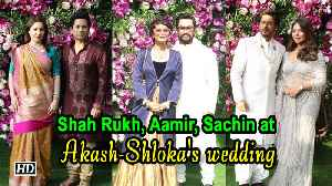Shah Rukh Khan, Aamir, Sachin Tendulkar attend Akash- Shlok grand wedding [Video]