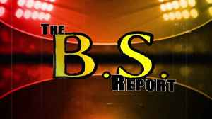 BS Report: March 8th [Video]