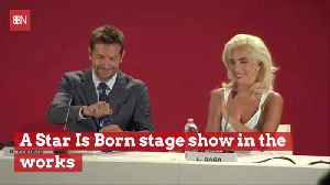 There Will Be 'A Star Is Born' Stage Show [Video]