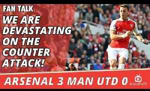We Are Devastating On The Counter Attack!  | Arsenal 3 Man Utd 0 [Video]